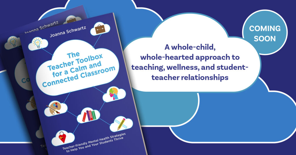 The Teacher Toolbox for a Calm and Connected Classroom. A whole-child, whole-hearted approach to teaching,